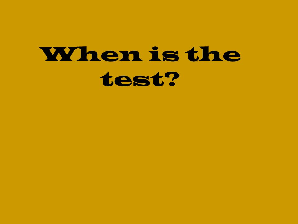When is the test