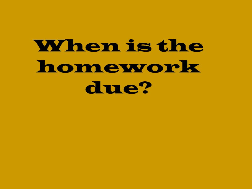 When is the homework due