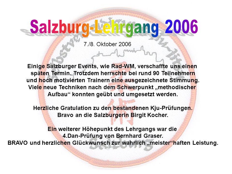 7./8.Oktober 2006 Einige Salzburger Events, wie Rad-WM, verschaffte uns einen späten Termin.