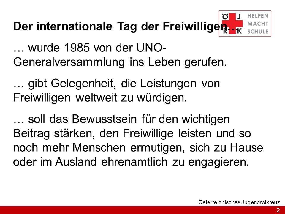 2 Österreichisches Jugendrotkreuz Der internationale Tag der Freiwilligen… … wurde 1985 von der UNO- Generalversammlung ins Leben gerufen.