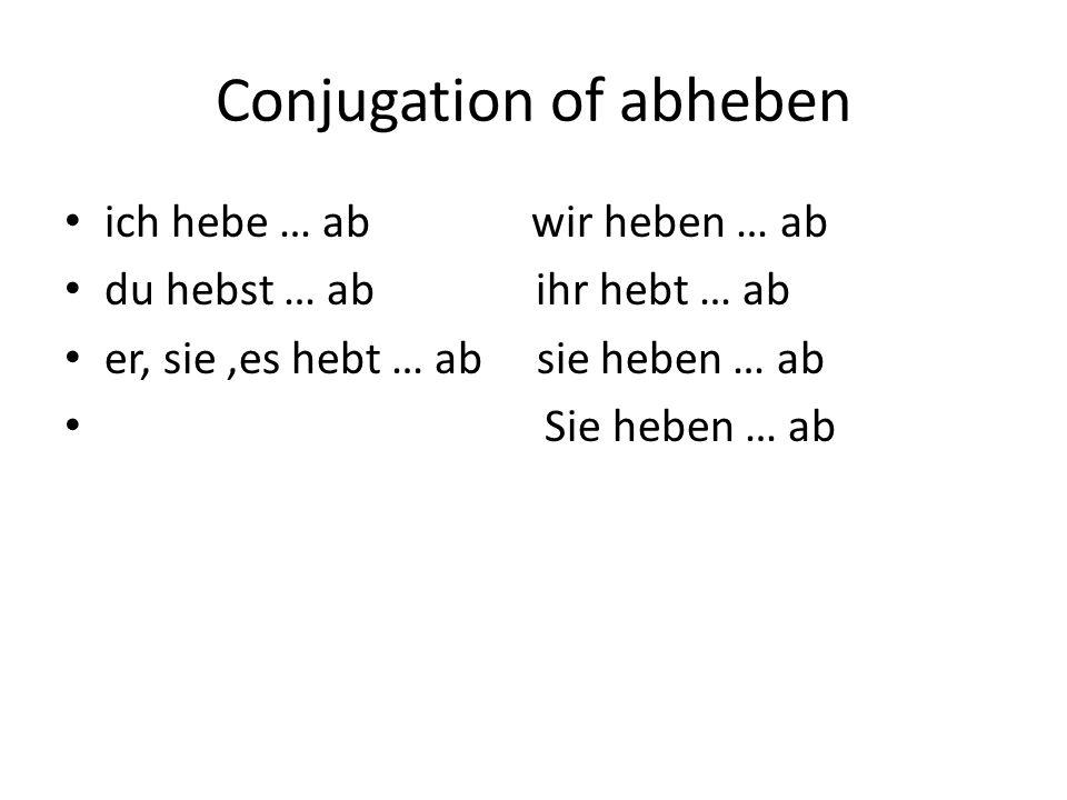Conjugation of abheben ich hebe … ab wir heben … ab du hebst … ab ihr hebt … ab er, sie,es hebt … ab sie heben … ab Sie heben … ab