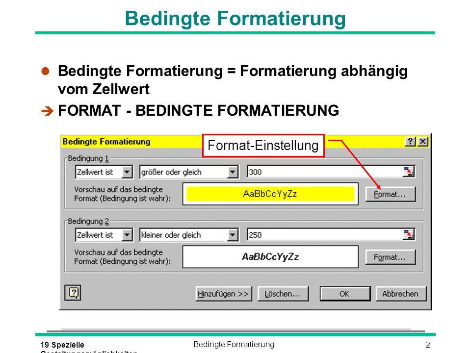 219 Spezielle Gestaltungsmöglichkeiten Bedingte Formatierung l Bedingte Formatierung = Formatierung abhängig vom Zellwert è FORMAT - BEDINGTE FORMATIERUNG Format-Einstellung
