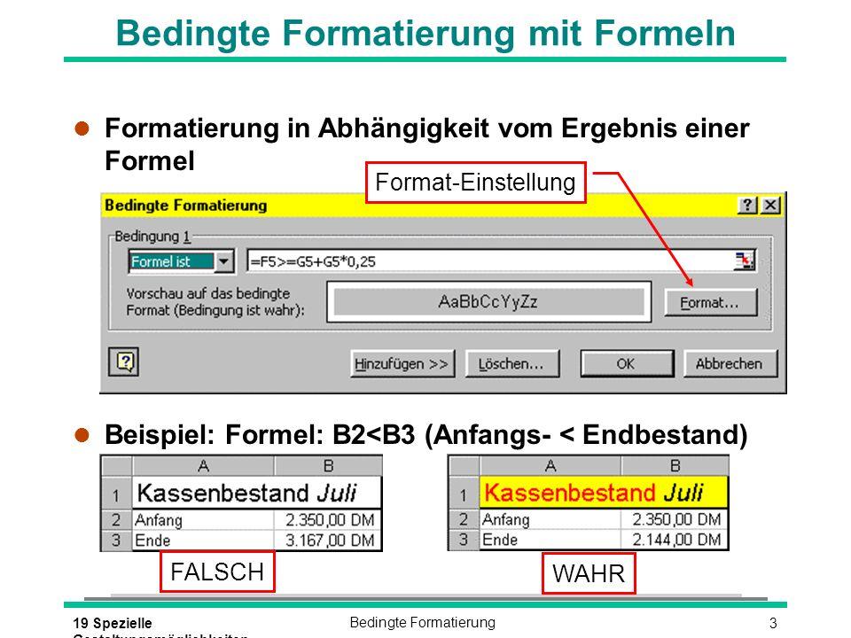319 Spezielle Gestaltungsmöglichkeiten Bedingte Formatierung Bedingte Formatierung mit Formeln l Formatierung in Abhängigkeit vom Ergebnis einer Formel l Beispiel: Formel: B2<B3 (Anfangs- < Endbestand) Format-Einstellung FALSCH WAHR