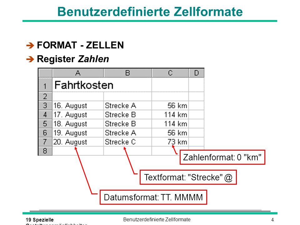 419 Spezielle Gestaltungsmöglichkeiten Benutzerdefinierte Zellformate è FORMAT - ZELLEN è Register Zahlen Zahlenformat: 0 km Textformat: Strecke @ Datumsformat: TT.