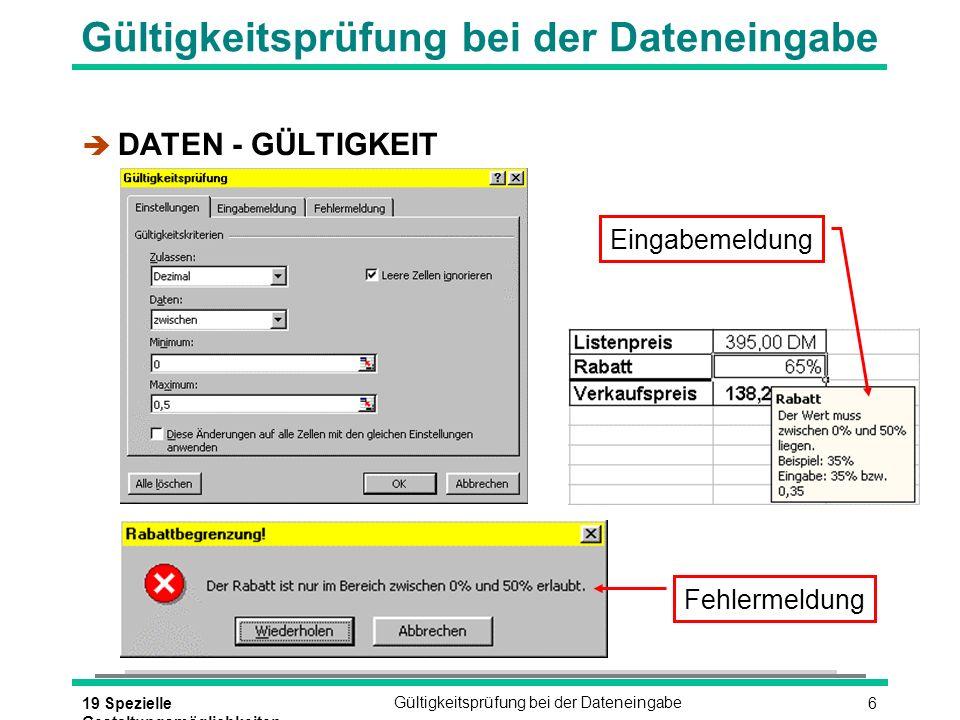 619 Spezielle Gestaltungsmöglichkeiten Gültigkeitsprüfung bei der Dateneingabe è DATEN - GÜLTIGKEIT Fehlermeldung Eingabemeldung