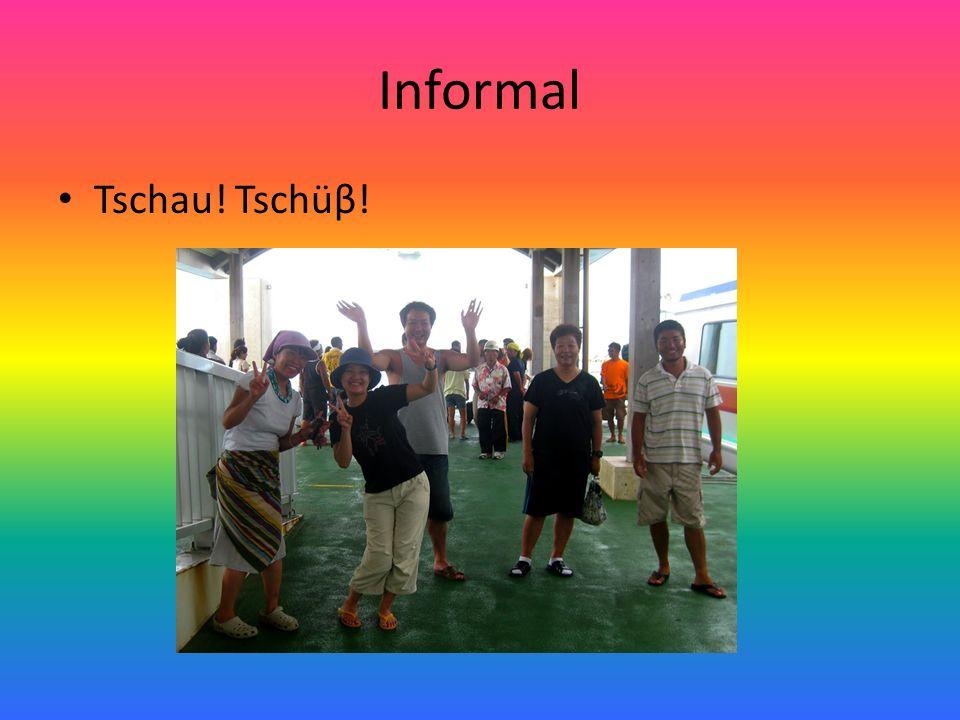 Informal Tschau! Tschüβ!