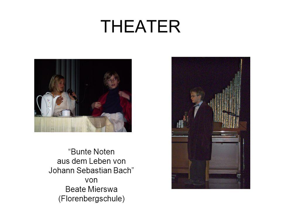 THEATER Bunte Noten aus dem Leben von Johann Sebastian Bach von Beate Mierswa (Florenbergschule)