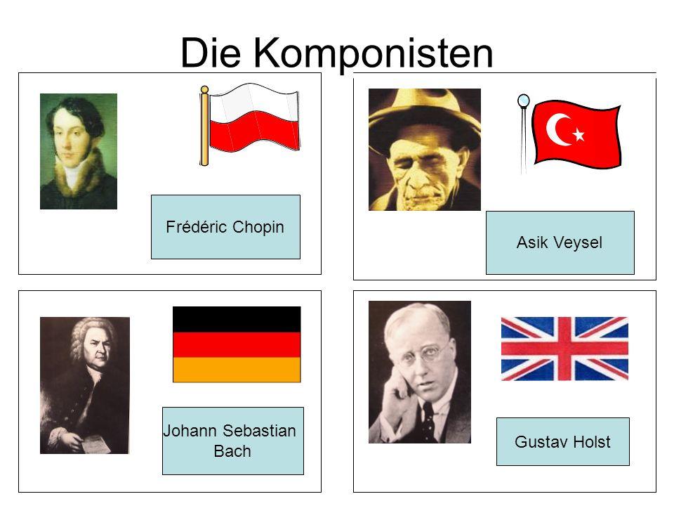 Die Komponisten Frédéric Chopin Johann Sebastian Bach Asik Veysel Gustav Holst