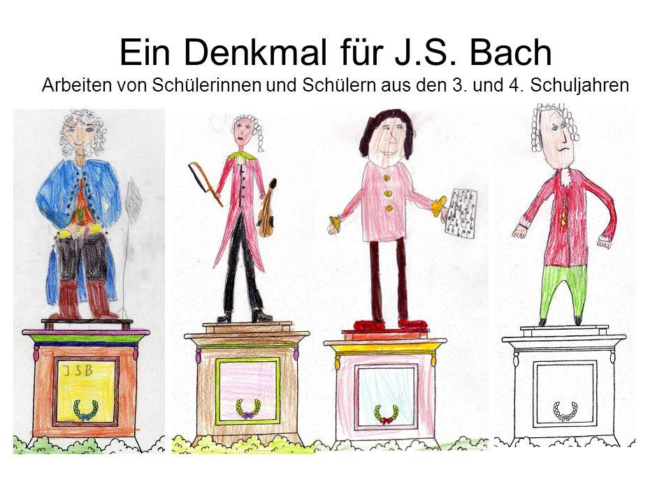 Ein Denkmal für J.S. Bach Arbeiten von Schülerinnen und Schülern aus den 3. und 4. Schuljahren