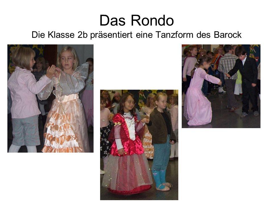 Das Rondo Die Klasse 2b präsentiert eine Tanzform des Barock