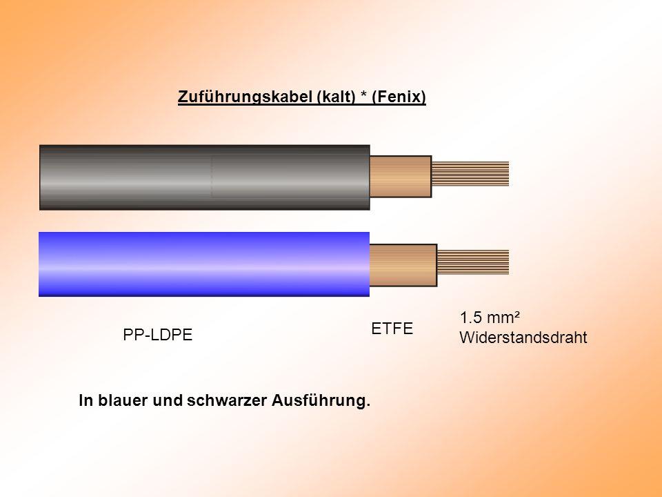 Zuführungskabel (kalt) * (Fenix) PP-LDPE ETFE 1.5 mm² Widerstandsdraht In blauer und schwarzer Ausführung.