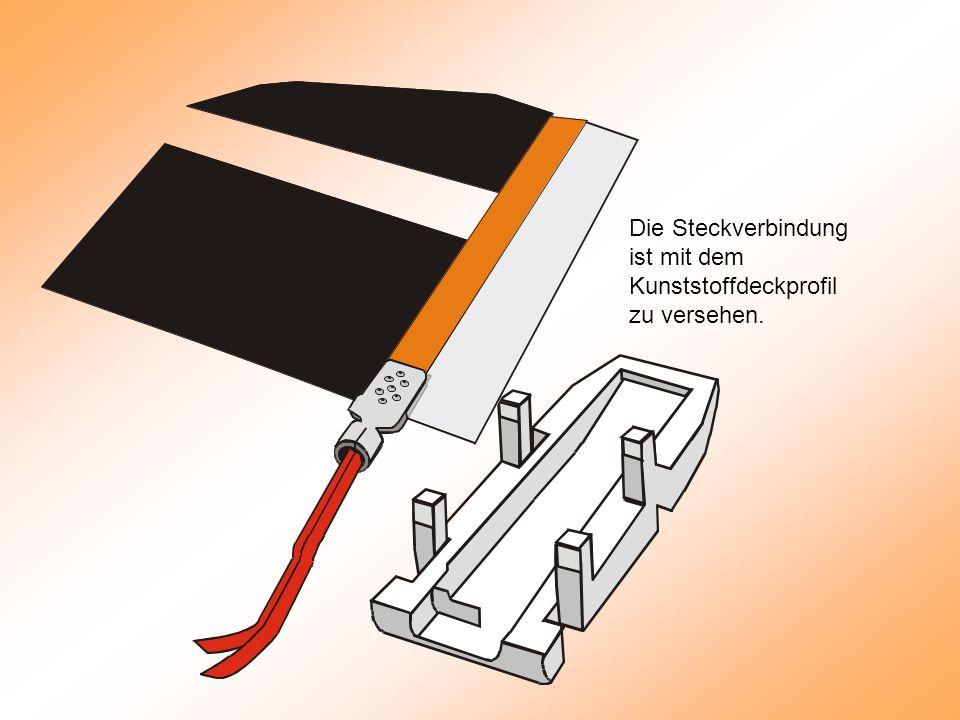 Die Steckverbindung ist mit dem Kunststoffdeckprofil zu versehen.