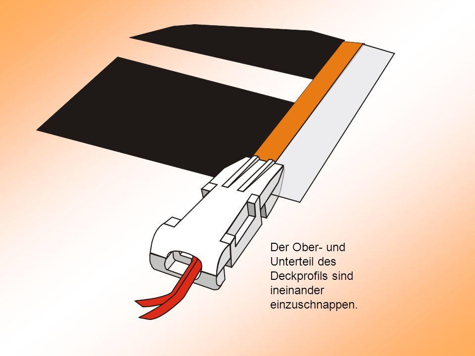 Der Ober- und Unterteil des Deckprofils sind ineinander einzuschnappen.