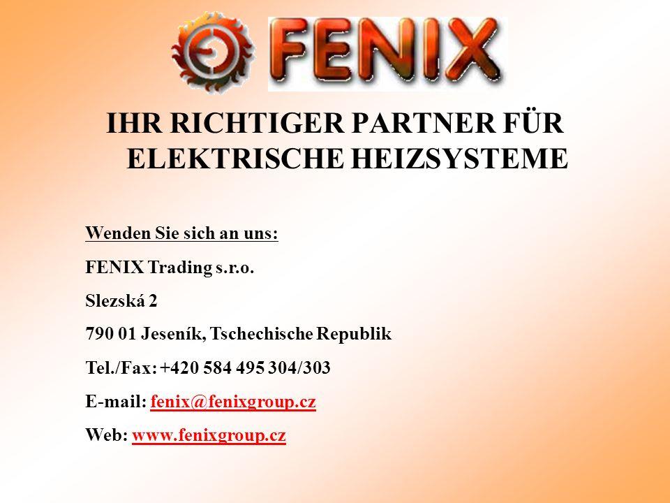IHR RICHTIGER PARTNER FÜR ELEKTRISCHE HEIZSYSTEME Wenden Sie sich an uns: FENIX Trading s.r.o.