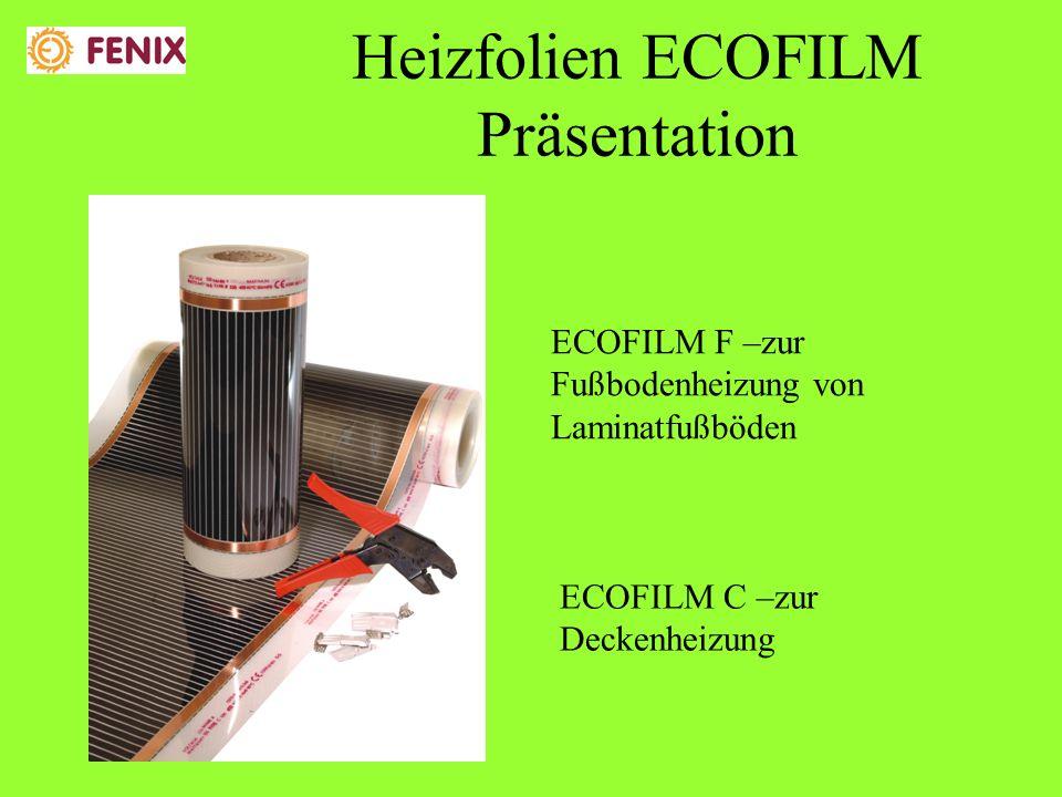 Heizfolien ECOFILM Präsentation ECOFILM F –zur Fußbodenheizung von Laminatfußböden ECOFILM C –zur Deckenheizung