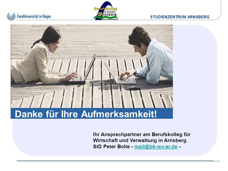 STUDIENZENTRUM ARNSBERG Danke für Ihre Aufmerksamkeit! Ihr Ansprechpartner am Berufskolleg für Wirtschaft und Verwaltung in Arnsberg StD Peter Bolte -