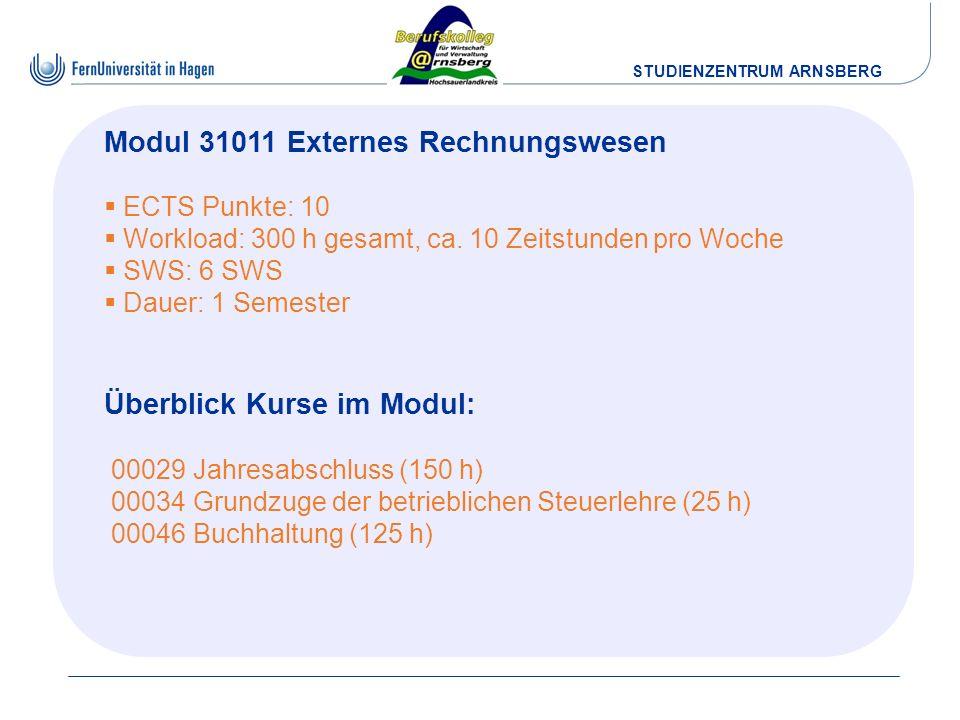 STUDIENZENTRUM ARNSBERG Modul 31011 Externes Rechnungswesen ECTS Punkte: 10 Workload: 300 h gesamt, ca. 10 Zeitstunden pro Woche SWS: 6 SWS Dauer: 1 S