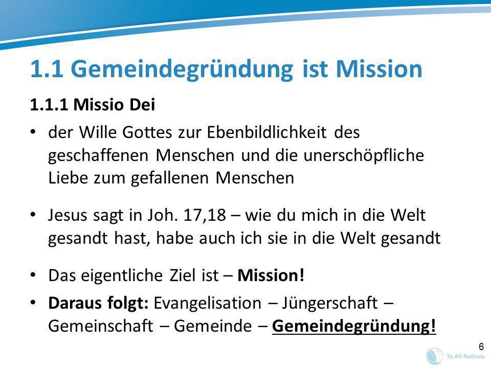 6 1.1 Gemeindegründung ist Mission 1.1.1 Missio Dei der Wille Gottes zur Ebenbildlichkeit des geschaffenen Menschen und die unerschöpfliche Liebe zum gefallenen Menschen Jesus sagt in Joh.