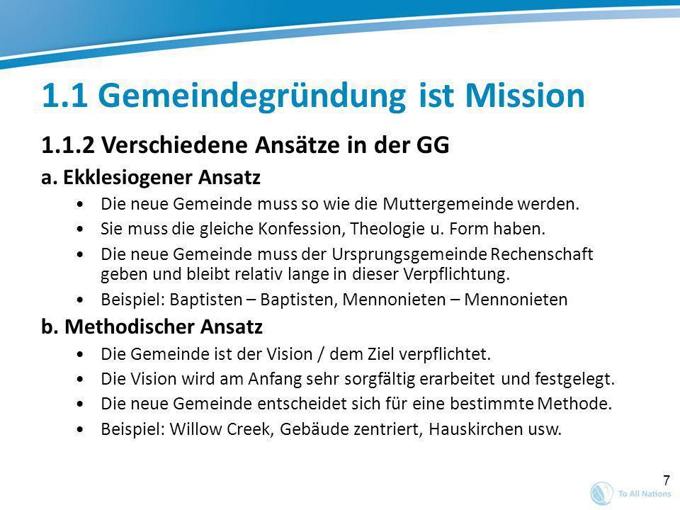 7 1.1 Gemeindegründung ist Mission 1.1.2 Verschiedene Ansätze in der GG a. Ekklesiogener Ansatz Die neue Gemeinde muss so wie die Muttergemeinde werde
