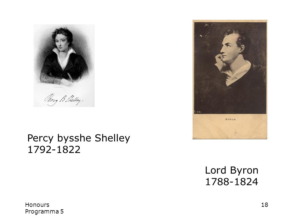 Honours Programma 5 18 Percy bysshe Shelley 1792-1822 Lord Byron 1788-1824