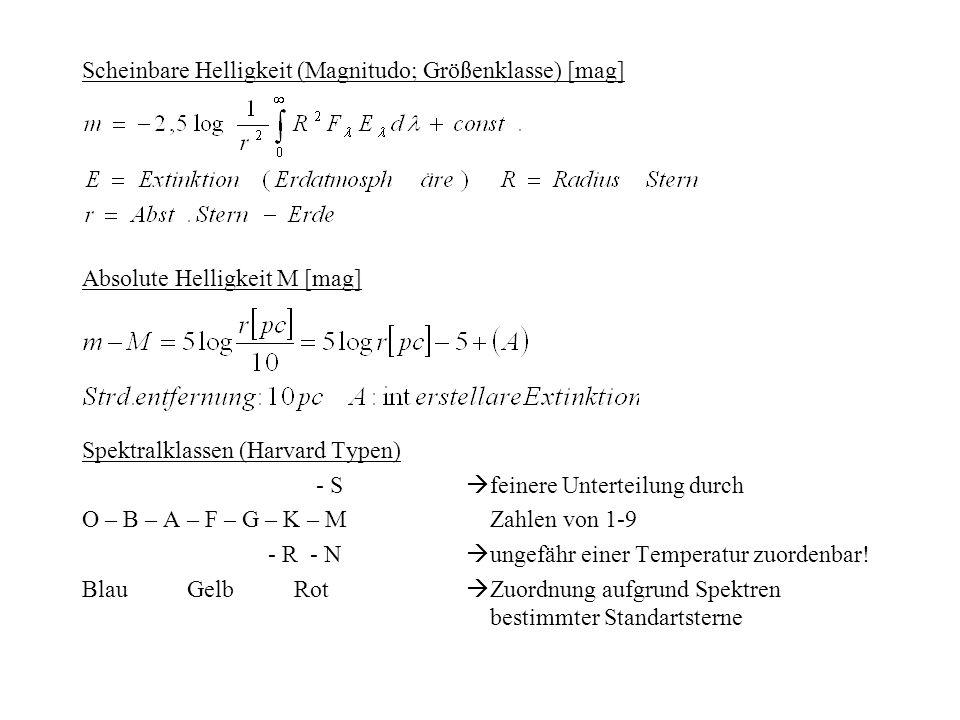Scheinbare Helligkeit (Magnitudo; Größenklasse) [mag] Absolute Helligkeit M [mag] Spektralklassen (Harvard Typen) - S feinere Unterteilung durch O – B