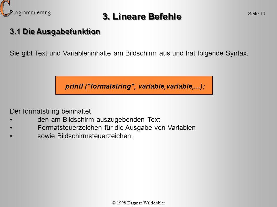 printf ( formatstring , variable,variable,...); Für die Formatsteuerzeichen werden die auf den formatstring folgenden Variablen eingesetzt.
