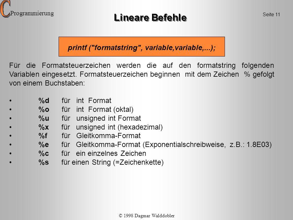 Beispiel: printf (Mittelwert über %4d Messwerte beträgt : %6.1f ,n, mw); Lineare Befehle Zwischen dem Prozentzeichen und dem Formatsymbol kann man ein Flag setzen sowie das Ausgabeformat angeben.