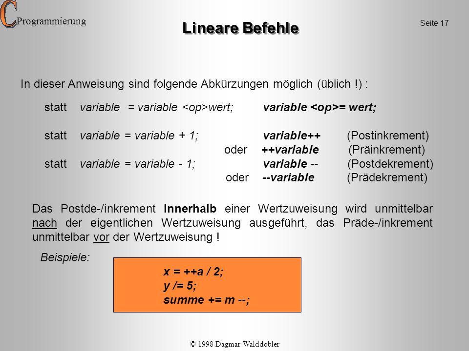 statt variable = variable wert; variable = wert; statt variable = variable + 1; variable++ (Postinkrement) oder ++variable (Präinkrement) statt variab