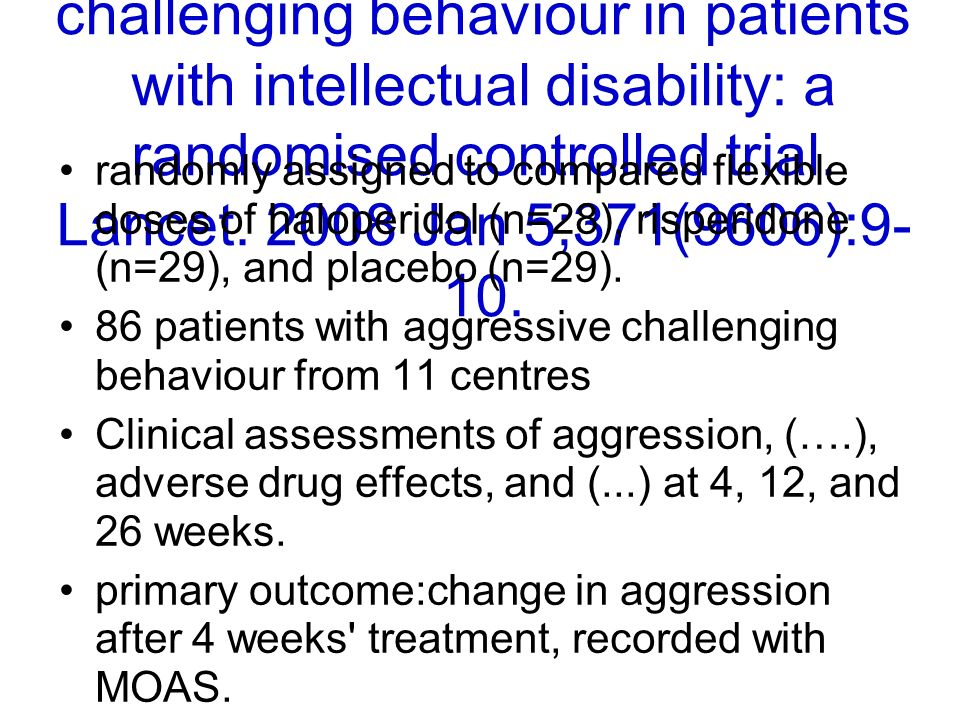 Tyrer et al. Risperidone, haloperidol, and placebo in the treatment of aggressive challenging behaviour in patients with intellectual disability: a ra