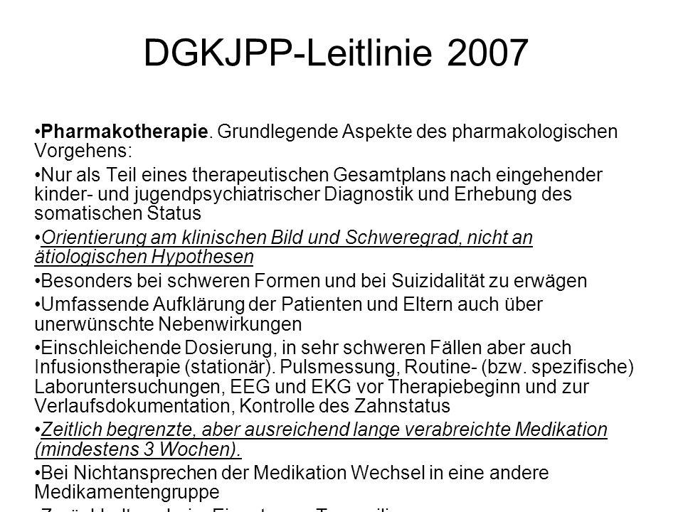 DGKJPP-Leitlinie 2007 Pharmakotherapie. Grundlegende Aspekte des pharmakologischen Vorgehens: Nur als Teil eines therapeutischen Gesamtplans nach eing