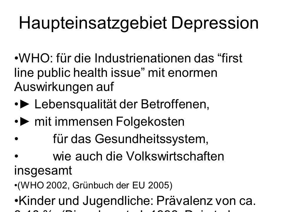 Haupteinsatzgebiet Depression WHO: für die Industrienationen das first line public health issue mit enormen Auswirkungen auf Lebensqualität der Betrof