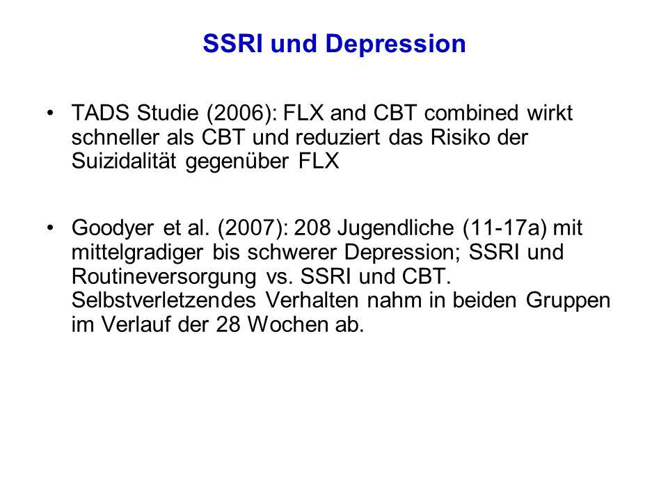 SSRI und Depression TADS Studie (2006): FLX and CBT combined wirkt schneller als CBT und reduziert das Risiko der Suizidalität gegenüber FLX Goodyer e