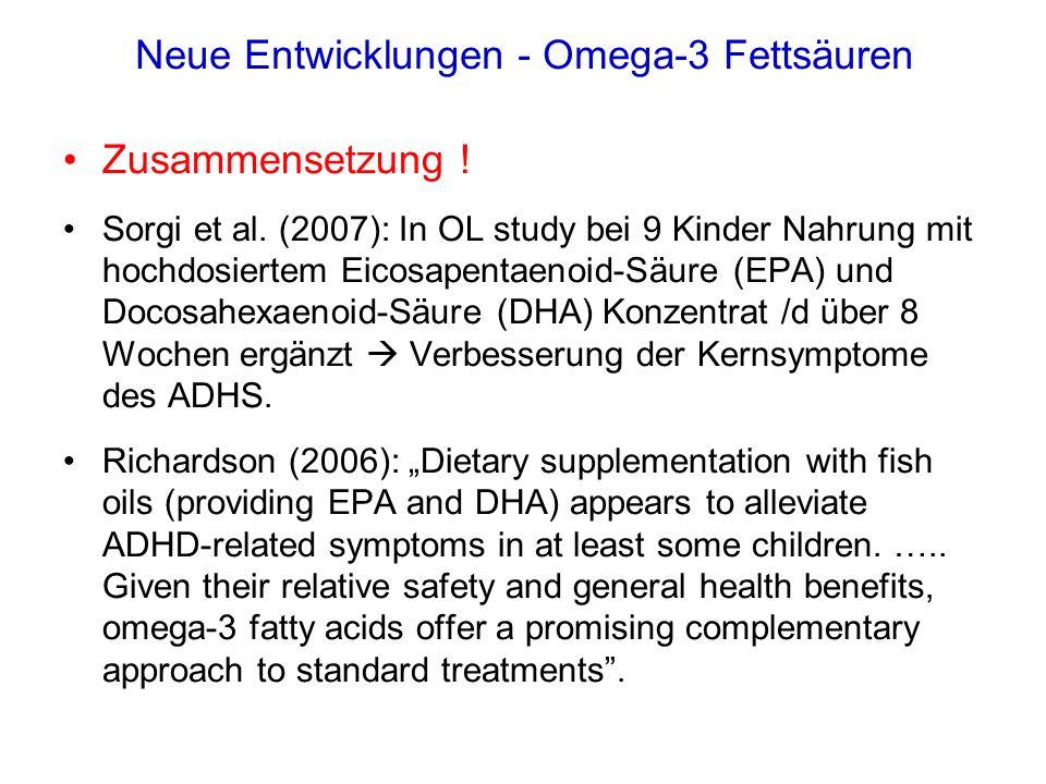 Neue Entwicklungen - Omega-3 Fettsäuren Zusammensetzung ! Sorgi et al. (2007): In OL study bei 9 Kinder Nahrung mit hochdosiertem Eicosapentaenoid-Säu