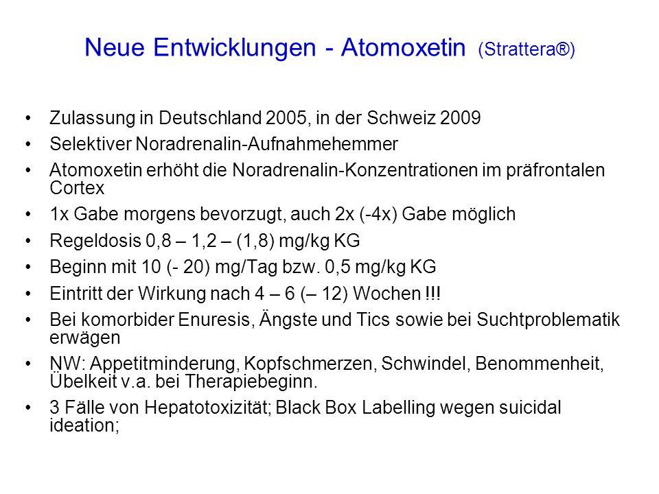 Neue Entwicklungen - Atomoxetin (Strattera®) Zulassung in Deutschland 2005, in der Schweiz 2009 Selektiver Noradrenalin-Aufnahmehemmer Atomoxetin erhö