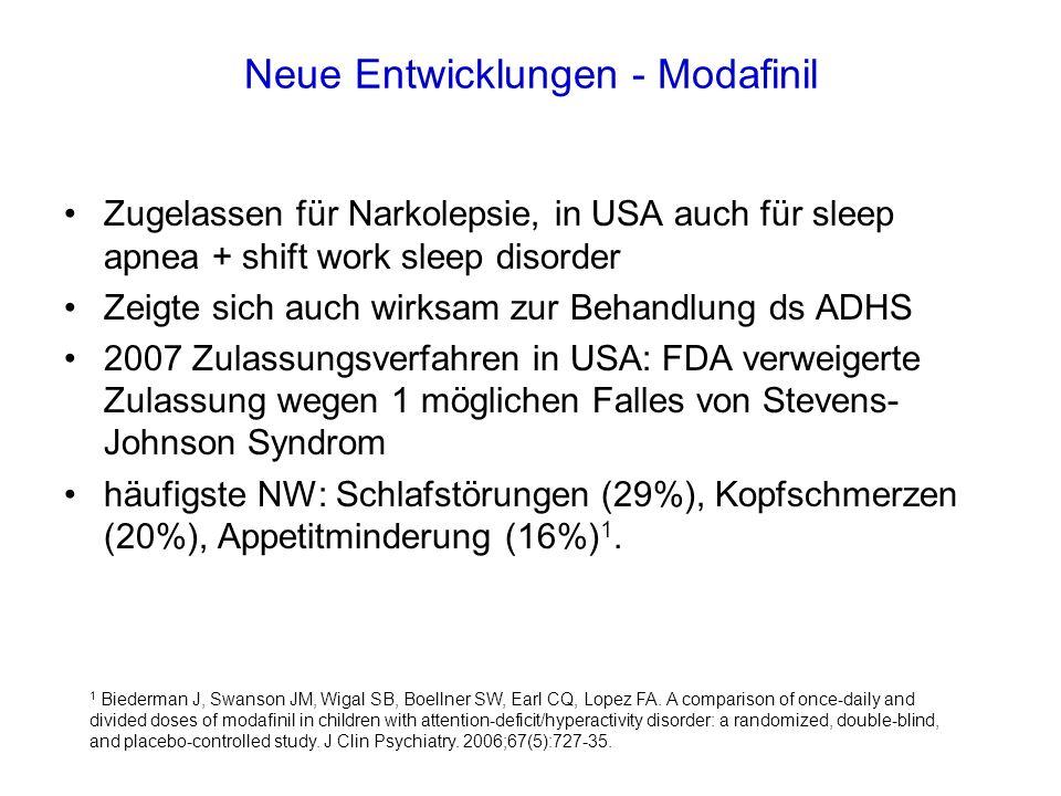 Neue Entwicklungen - Modafinil Zugelassen für Narkolepsie, in USA auch für sleep apnea + shift work sleep disorder Zeigte sich auch wirksam zur Behand