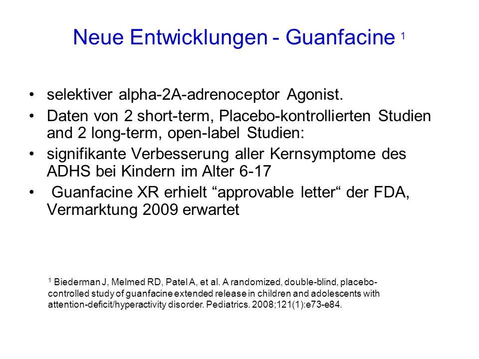 Neue Entwicklungen - Guanfacine 1 selektiver alpha-2A-adrenoceptor Agonist. Daten von 2 short-term, Placebo-kontrollierten Studien and 2 long-term, op
