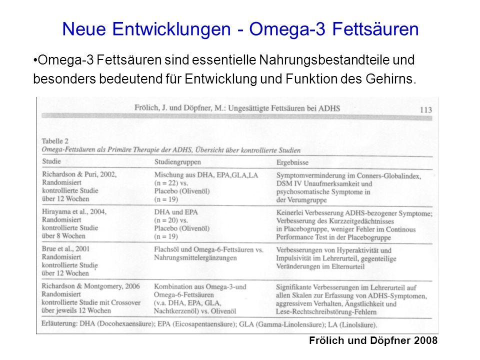 Neue Entwicklungen - Omega-3 Fettsäuren Omega-3 Fettsäuren sind essentielle Nahrungsbestandteile und besonders bedeutend für Entwicklung und Funktion