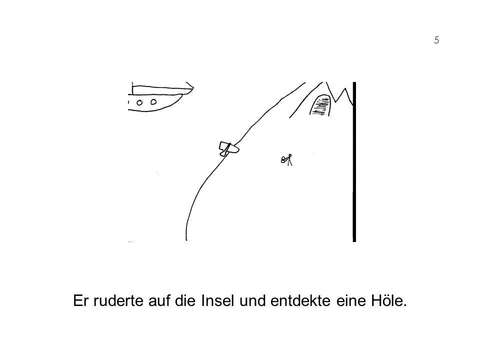 5 Er ruderte auf die Insel und entdekte eine Höle.
