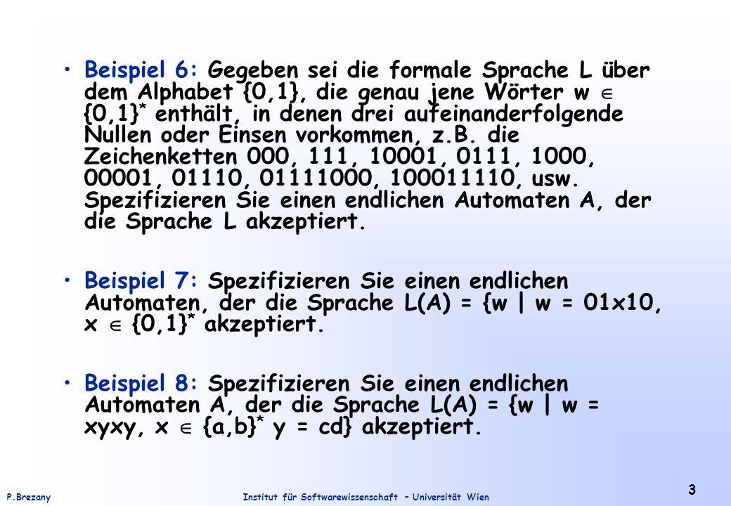Institut für Softwarewissenschaft – Universität WienP.Brezany 4 Beispiel 9: Sei = {a, b} ein Alphabet und Q = {q 0, q 1 } eine Menge von Zuständen.