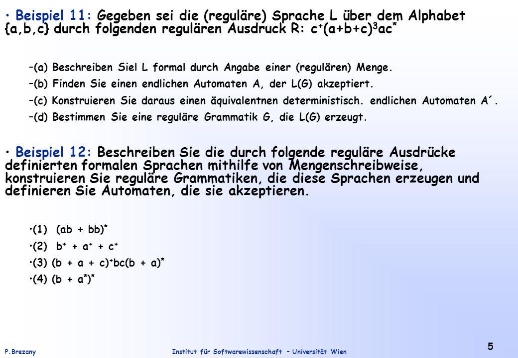 Institut für Softwarewissenschaft – Universität WienP.Brezany 5 Beispiel 11: Gegeben sei die (reguläre) Sprache L über dem Alphabet {a,b,c} durch folg