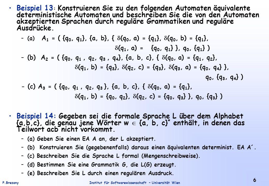 Institut für Softwarewissenschaft – Universität WienP.Brezany 7 Beispiel 15: Sei G eine Grammatik mit den folgenden Regeln: S SS | aSb | bSa | Beschreiben Sie L(G).