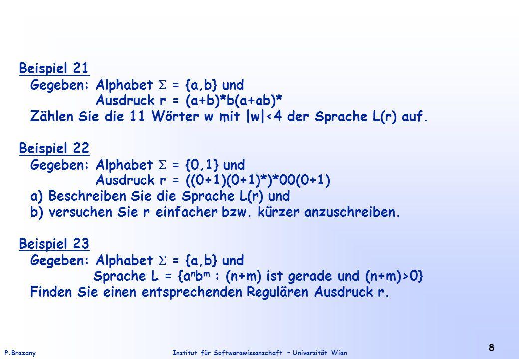 Institut für Softwarewissenschaft – Universität WienP.Brezany 9 Beispiel 24 Gegeben: Alphabet = {a,b} und Sprache L = {a n b m : n4, m4} Finden Sie einen entsprechenden Regulären Ausdruck r.
