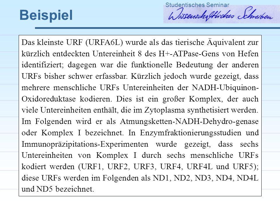 Beispiel Studentisches Seminar Das kleinste URF (URFA6L) wurde als das tierische Äquivalent zur kürzlich entdeckten Untereinheit 8 des H+-ATPase-Gens von Hefen identifiziert; dagegen war die funktionelle Bedeutung der anderen URFs bisher schwer erfassbar.