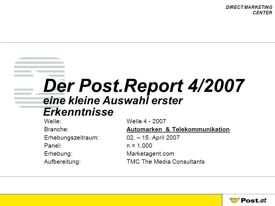DIRECT MARKETING CENTER Der Post.Report 4/2007 eine kleine Auswahl erster Erkenntnisse Welle:Welle 4 - 2007 Branche:Automarken & Telekommunikation Erh