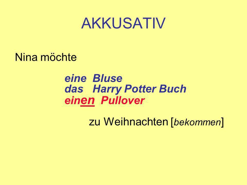AKKUSATIV Nina möchte eine Bluse das Harry Potter Buch ein en Pullover zu Weihnachten [ bekommen ]