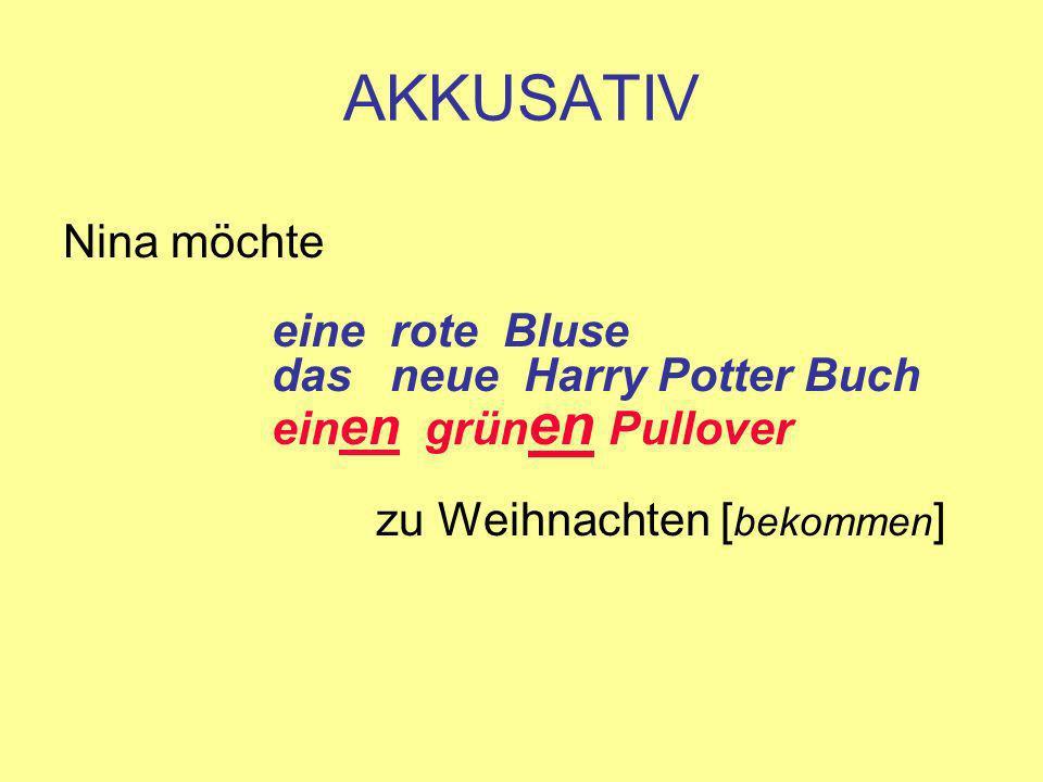 AKKUSATIV Nina möchte eine rote Bluse das neue Harry Potter Buch ein en grün en Pullover zu Weihnachten [ bekommen ]