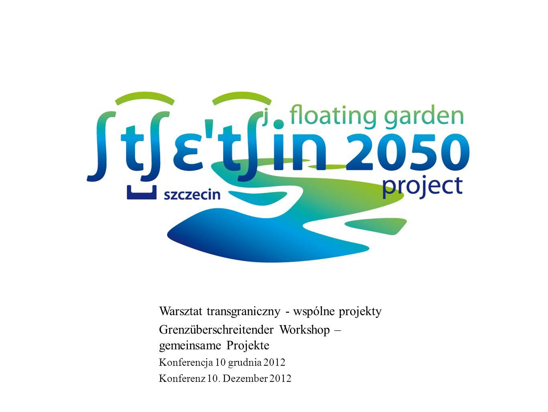 Warsztat transgraniczny - wspólne projekty Grenzüberschreitender Workshop – gemeinsame Projekte Konferencja 10 grudnia 2012 Konferenz 10. Dezember 201