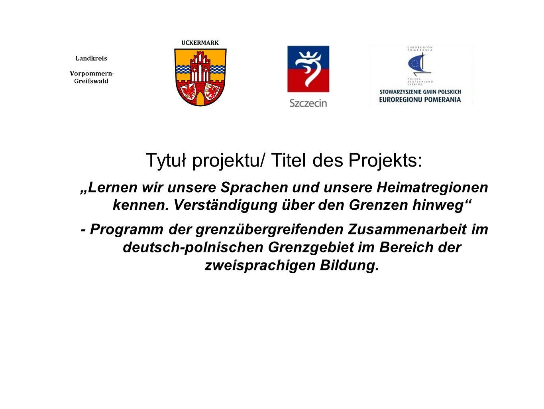 Tytuł projektu/ Titel des Projekts: Lernen wir unsere Sprachen und unsere Heimatregionen kennen. Verständigung über den Grenzen hinweg - Programm der