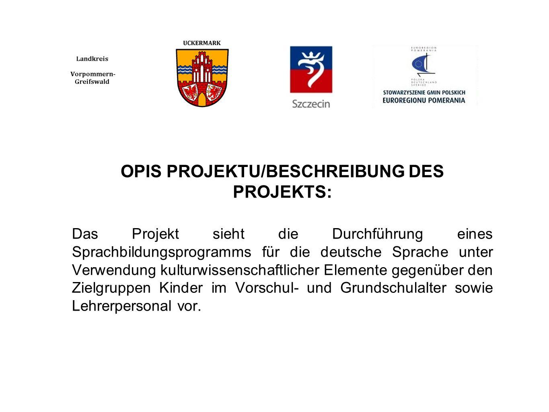 OPIS PROJEKTU/BESCHREIBUNG DES PROJEKTS: Das Projekt sieht die Durchführung eines Sprachbildungsprogramms für die deutsche Sprache unter Verwendung ku