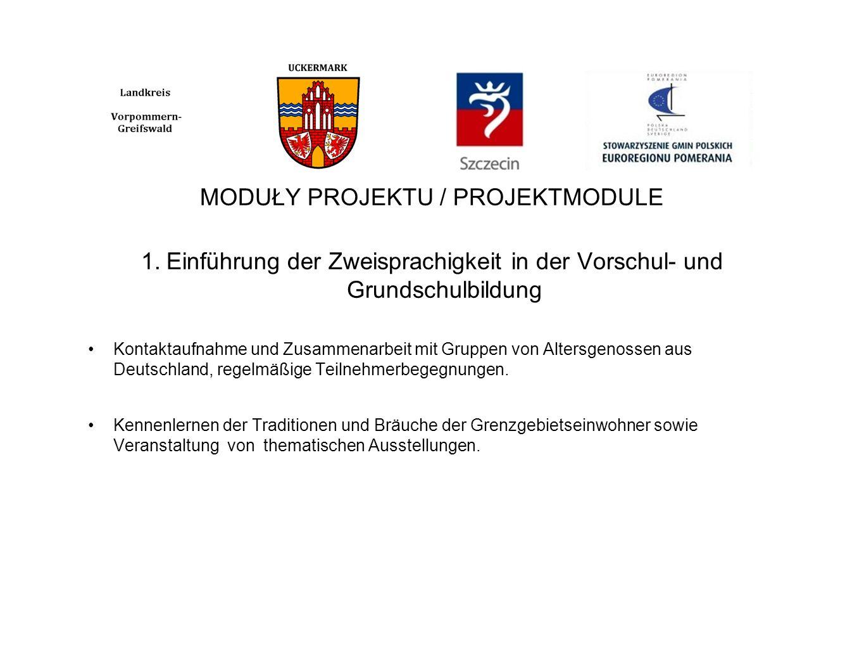 MODUŁY PROJEKTU / PROJEKTMODULE 1.Einführung der Zweisprachigkeit in der Vorschul- und Grundschulbildung Kontaktaufnahme und Zusammenarbeit mit Gruppen von Altersgenossen aus Deutschland, regelmäßige Teilnehmerbegegnungen.